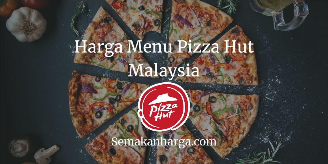 Harga Menu Pizza Hut Malaysia